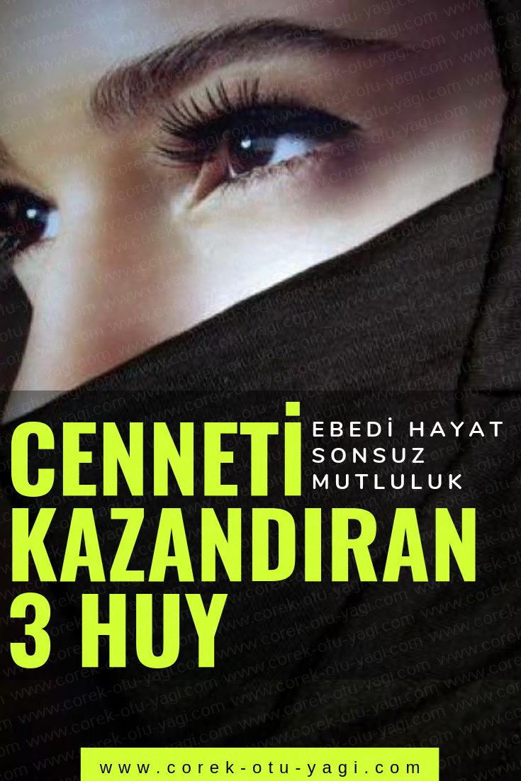 Cenneti Kazandıran 3 Huy | www.corek-otu-yagi.com